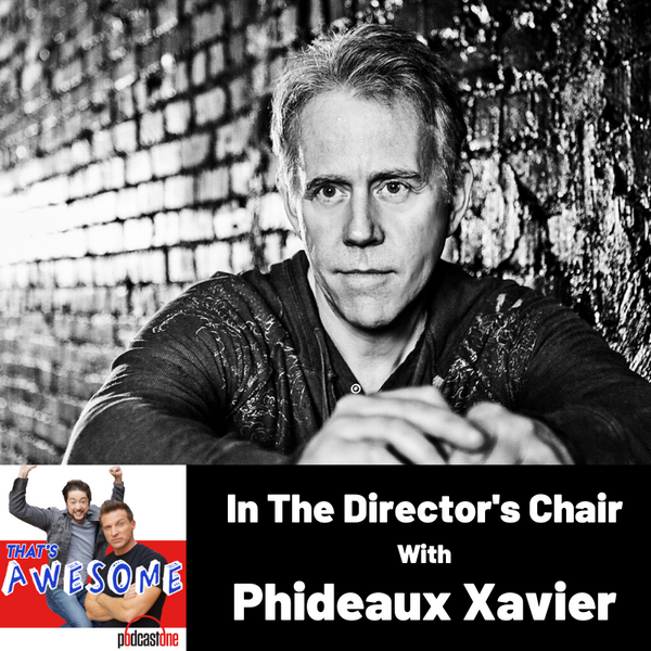 In The Director's Chair...With PHIDEAUX XAVIER!