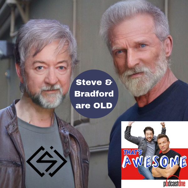 Steve and Bradford are OLD!
