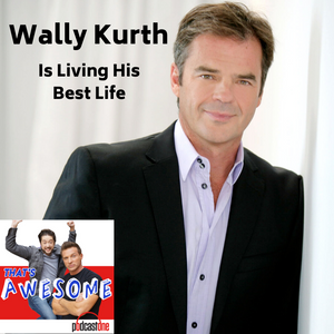 WALLY KURTH Is Living His Best Life.