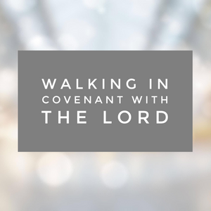 Walking in Covenant with the Lord- 8/28/18