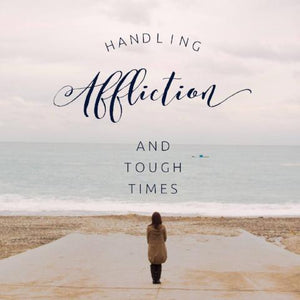 Handling Affliction and Tough Times - 5/25/18