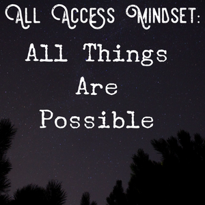 All Access Mindset: All Things Are Possible - 8/27/19