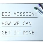 Big Mission: How We Can Get it Done - 9/10/19