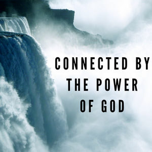 Connected by the Power of God - 12/20/20