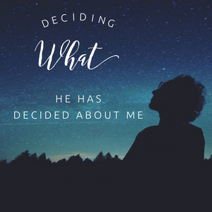Deciding What He has Decided About Me - 9/6/20