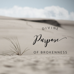 Divine Purpose of Brokenness - 2/21/2020