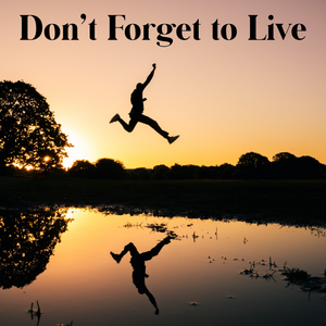 Don't Forget to Live - 1/24/21