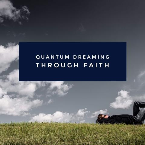 Quantum Dreaming Through Faith - 5/18/18