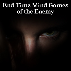 End Time Mind Games of the Enemy - 4/3/20