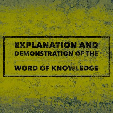 Explanation and Demonstration of the Word of Knowledge- 6/26/18