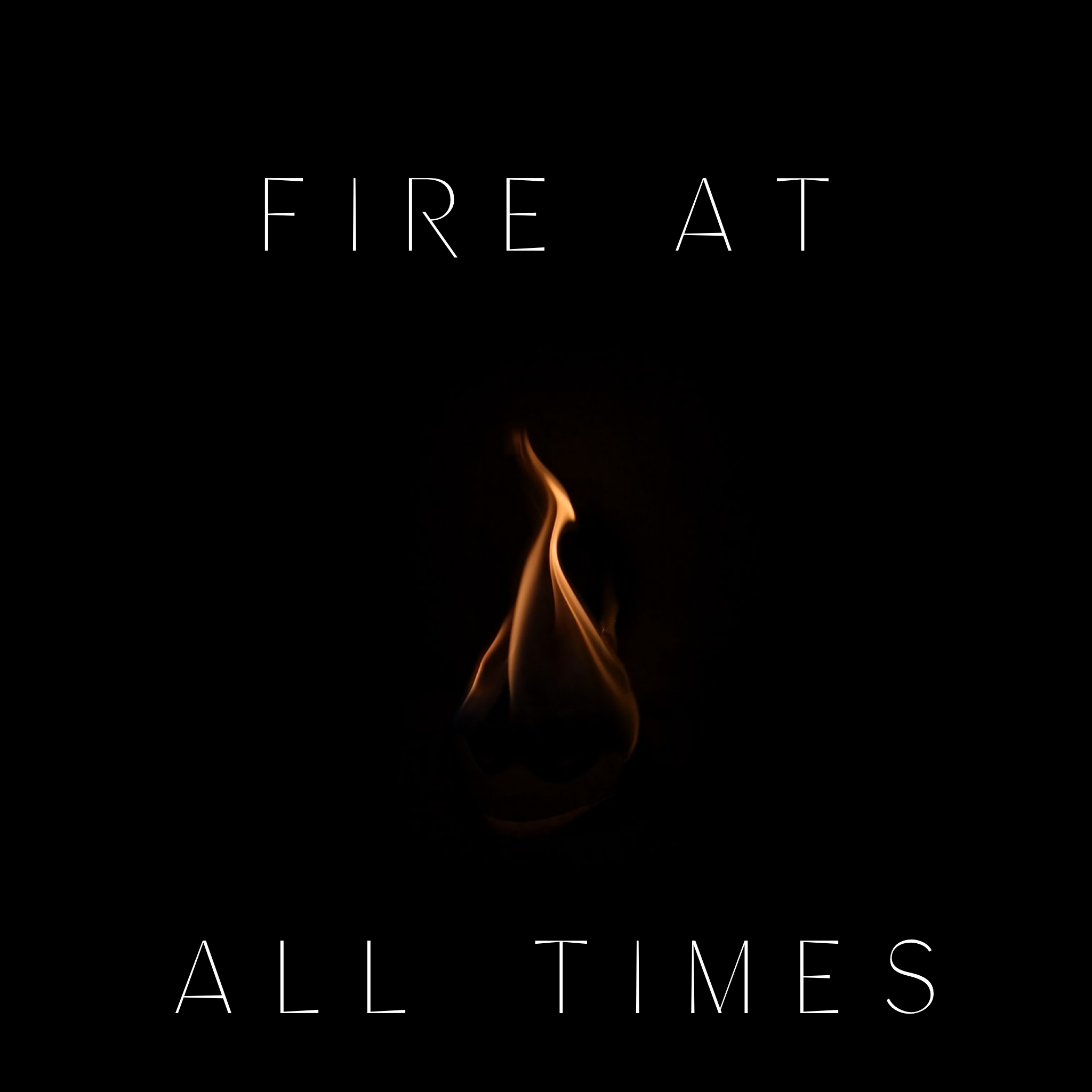 Fire at All Times - 10/18/19