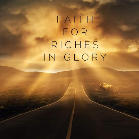 Faith for Riches in Glory - 6/8/18