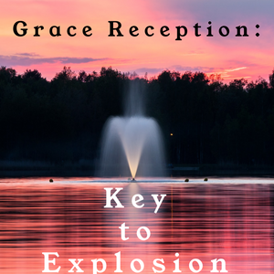 Grace Reception: Key to Explosion - 8/2/20