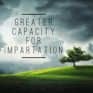 Greater Capacity for Impartation - 8/31/18