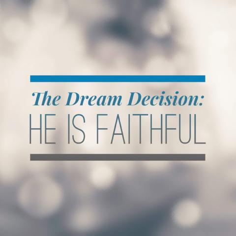 The Dream Decision: He is Faithful - 6/1/18