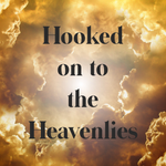 Hooked on to the Heavenlies - 10/16/20