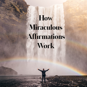 How Miraculous Affirmations Work - 12/3/19