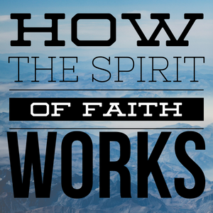 How the Spirit of Faith Works - 2/4/2020