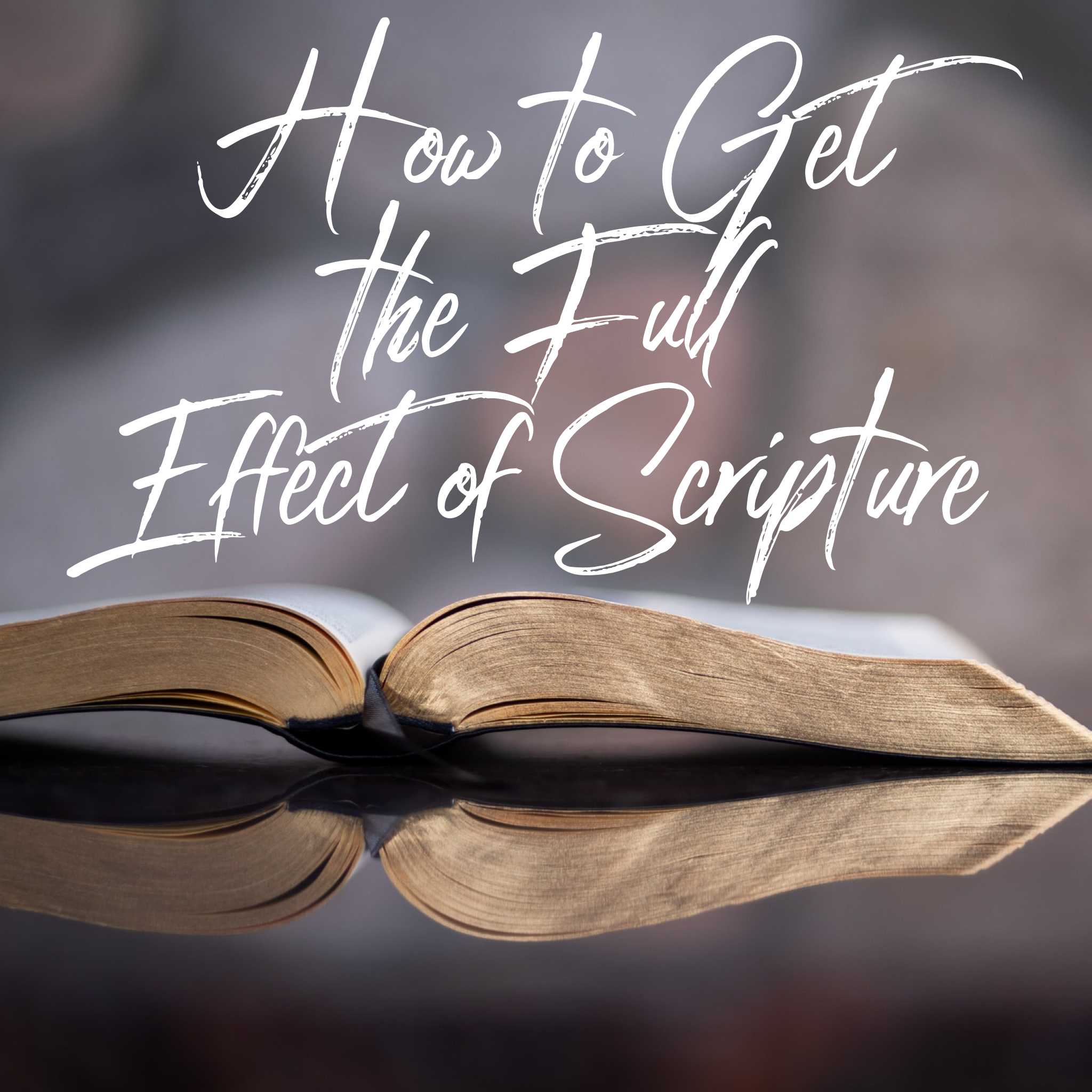 How to Get the Full Effect of Scripture - 9/6/19