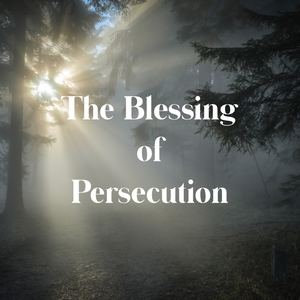 The Blessing of Persecution - 10/25/19