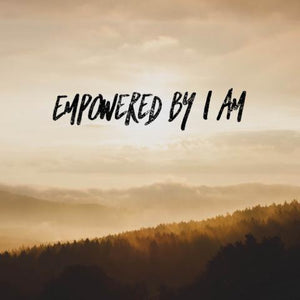 Empowered by I AM - 7/6/18