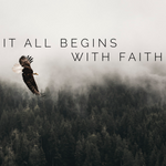 It all Begins with Faith - 2/25/20