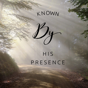 Known by His Presence - 11/1/20