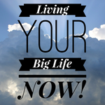 Living Your Big Life NOW - 2/29/2020
