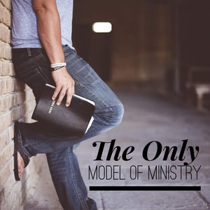 The Only Model of Ministry - 5/11/18