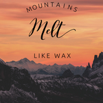 Mountains Melt like Wax - 7/19/20