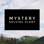 Mystery Solving Glory - 9/14/18