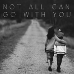 Not All Can Go with You - 11/29/19