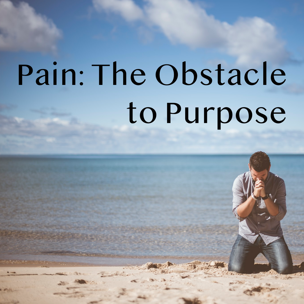 Pain: The Obstacle to Purpose - 6/28/20