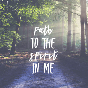 Path to the Spirit in Me - 8/7/18