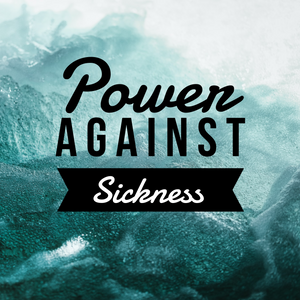 Power Against Sickness - 7/5/20