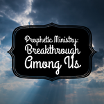 Prophetic Ministry: Breakthrough Among Us - 8/9/20