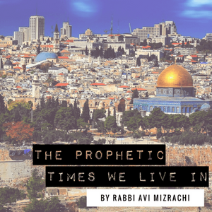 Prophetic Times We Live In with Rabbi Avi Mizrachi - 9/18/18