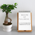 Recipe of Fullness - A Customized Growth Plan - 6/21/20