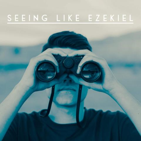 Seeing Like Ezekiel - 6/15/18