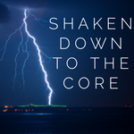 Shaken Down to the Core - 3/27/20