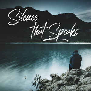 Silence that Speaks - 3/6/20