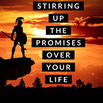 Stirring Up the Promises Over Your Life - 6/14/20