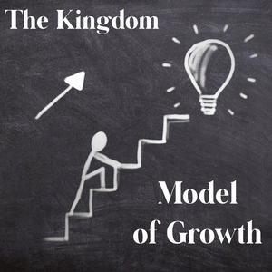 The Kingdom Model of Growth - 3/7/21