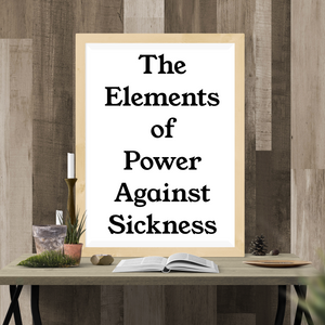 The Elements of Power Against Sickness - 9/3/19