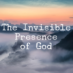 The Invisible Presence of God - 11/19/19