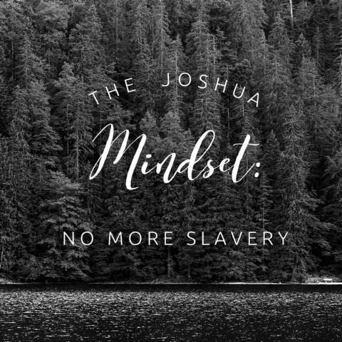 The Joshua Mindset: No More Slavery - 9/21/18