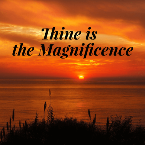 Thine is the Magnificence - 8/10/18