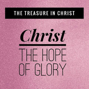 The Treasure in Christ:  Christ, The Hope of Glory - 3/6/18