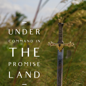 Under Command in the Promise Land - 9/20/19