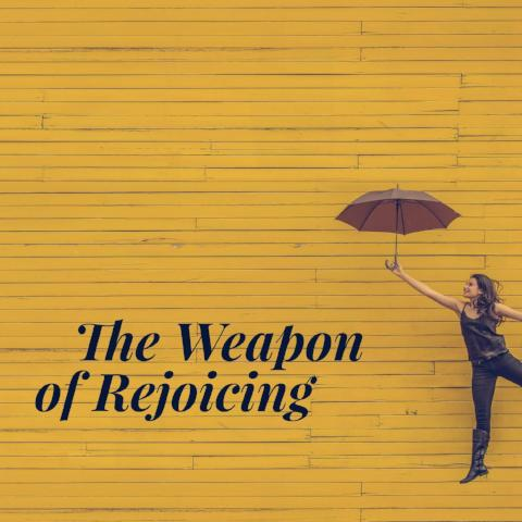 The Weapon of Rejoicing - 4/6/18